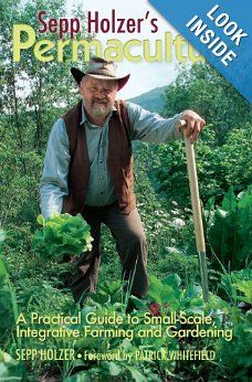 Sepp Holzer's Permaculture: A Practical Guide to Small-Scale, Integrative Farming and Gardening by Sepp Holzer {self-sustainability book}