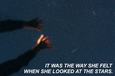 It was the way she felt when she looked at the stars