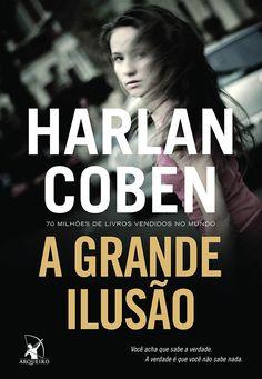 Editora Arqueiro lançará em Junho, A Grande Ilusão, de Harlan Coben - Cantinho da Leitura