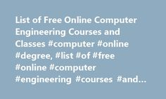 List of Free Online Computer Engineering Courses and Classes #computer #online #degree, #list #of #free #online #computer #engineering #courses #and #classes http://philadelphia.remmont.com/list-of-free-online-computer-engineering-courses-and-classes-computer-online-degree-list-of-free-online-computer-engineering-courses-and-classes/  # List of Free Online Computer Engineering Courses and Classes Master's degrees in computer engineering typically expand upon concepts learned in an…