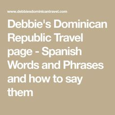 Debbie's Dominican Republic Travel page - Spanish Words and Phrases and how to say them