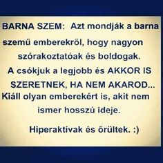Barna szeműek*-* Fact Quotes, Life Quotes, Dont Break My Heart, Lol, Love You, My Love, My Heart Is Breaking, Make You Smile, Wise Words