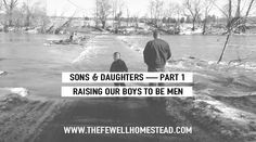 The Fewell Homestead: Sons and Daughters (Part 1)  | Raising Our Boys to Be Men