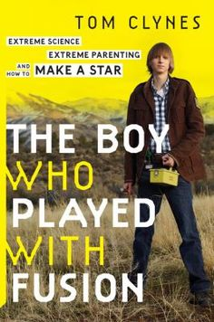 The Boy Who Played With Fusion / By Tom Clynes