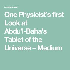 One Physicist's first Look at Abdu'l-Baha's Tablet of the Universe – Medium