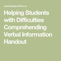 Helping Students with Difficulties Comprehending Verbal Information Handout