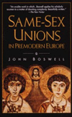 Same Sex Unions in Premodern Europe / John Boswell ~ Both highly praised and intensely controversial, this brilliant book produces dramatic evidence that at one time the Catholic and Eastern Orthodox churches not only sanctioned unions between partners of the same sex, but sanctified them--in ceremonies strikingly similar to heterosexual marriage ceremonies.