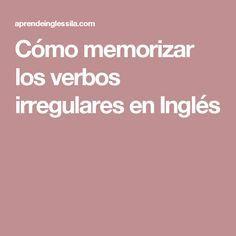 Cómo memorizar los verbos irregulares en Inglés Más