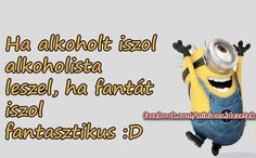 Megyek is Fantát inni. Motivation For Today, Lol So True, Crazy Life, Funny Moments, Funny Photos, Minions, Favorite Quotes, Haha, Motivational Quotes