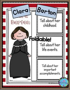 Clara Barton: Have your children research Clara Barton. Great also for Women's History Month! This product includes two ways for your children to share what they have learned about Clara Barton in writing.  Clara Barton Foldable (color and black and white) Clara Barton Fast Facts (color and black and white)