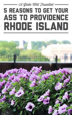 5 reasons to get your ass to Providence, Rhode Island / A Globe Well Travelled