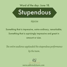Word of the day Stupendous: Something that is impressive, extra-ordinary, remarkable; something that is surprisingly impressive and great in amount or size. English Idioms, English Phrases, Learn English Words, New Words With Meaning, Phrases And Sentences, Definitions, Interesting English Words, Good Vocabulary Words, Advanced English Vocabulary