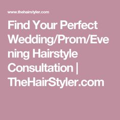 Find Your Perfect Wedding/Prom/Evening Hairstyle Consultation | TheHairStyler.com