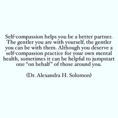 "Alexandra H Solomon, PhD on Instagram: ""Self-compassion is a gift we give ourselves. Self-compassion is also a way that we take care of our relationships.⁣ ⁣ Here's what I know…"""
