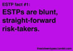 ESTP. Blunt, straight-forward risk-takers.
