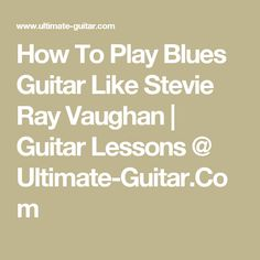 How To Play Blues Guitar Like Stevie Ray Vaughan | Guitar Lessons @ Ultimate-Guitar.Com