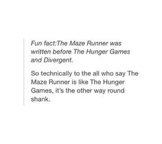 Actually the Hunger Games and the Maze Runner came out at approximately the same time. The Hunger Games series actually finished before the Maze Runner though Maze Runner Trilogy, Maze Runner Cast, Maze Runner The Scorch, Maze Runner Series, Maze Runner Actores, Maze Runner Funny, Maze Runner Quotes, Percy Jackson, Fangirl