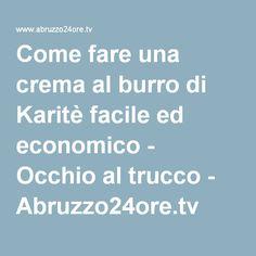 Come fare una crema al burro di Karitè facile ed economico - Occhio al trucco - Abruzzo24ore.tv