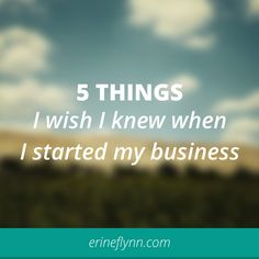 Five Things I Wish I Knew When I Started My Web Design Business | ErineFlynn