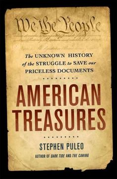 American Treasures: The Secret Efforts to Save the Declaration of Independence, the Constitution and the Gettysbu...