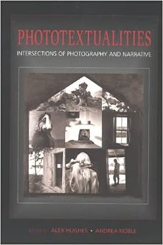 Phototextualities: Intersections of Photography & Narrative: Amazon.co.uk: Hughes, Alexandra, Noble, Andrea: 9780826328250: Books