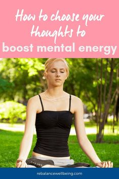 HOW TO CHOOSE YOUR THOUGHTS TO BOOST MENTAL ENERGY