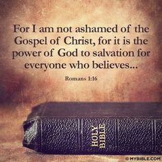 """✟ ♥✞♥ ✟  For I am not ashamed of the gospel, for it is the power of God for salvation to everyone who believes, to the Jew first and also to the Gentiles.  For in it the righteousness of God is revealed from faith to faith; as it is written, """"But the righteous man shall live by faith.""""  {Romans 1:16-17} ✟ ♥✞♥ ✟"""
