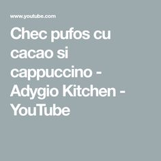 Chec pufos cu cacao si cappuccino - Adygio Kitchen - YouTube Make It Yourself, Kitchen, Youtube, Cucina, Cooking, Kitchens, Youtubers, Stove, Cuisine