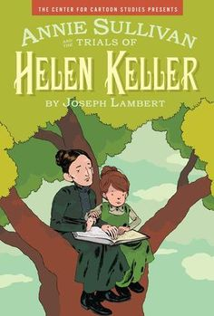 Annie Sullivan and the Trials of Helen Keller by Joseph Lambert. An amazing graphic novel biography of Annie Sullivan and Helen Keller.