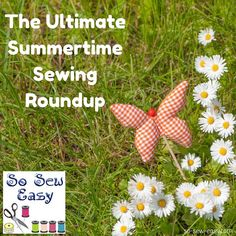 We've put together The Ultimate Summertime Sewing Roundup, with projects ranging from weekend jobs to quick up-cycles. There is something for everyone.