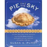Pie in the Sky Successful Baking at High Altitudes: 100 Cakes, Pies, Cookies, Breads, and Pastries Home-tested for Baking at Sea Level, 3,000, 5,000, 7,000, and 10,000 feet (and Anywhere in Between). (Hardcover)By Susan Gold Purdy
