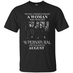 Never Underestimate A Woman Who Watches Supernatural And Was Born In August shirt