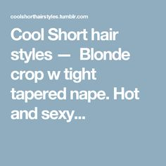 Cool Short hair styles — Blonde crop w tight tapered nape. Hot and sexy...