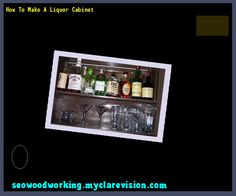How To Make A Liquor Cabinet 221102 - Woodworking Plans and Projects!