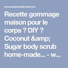 Recette gommage maison pour le corps ♥ DIY ♥ Coconut & Sugar body scrub home-made... - www.mademoizelle-birdy.com