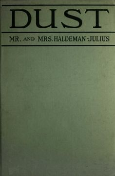Dust  by Mr. and Mrs. Haldeman-Julius. Published 1921 by Brentano's in New York .