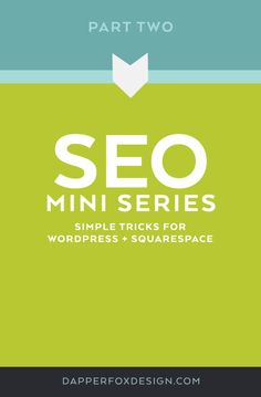 SEO Mini Series by Dapper Fox Design. Easy and simple strategies to improve your website's SEO on your own. Follow the blog for entrepreneurs, small business owners and bloggers at dapperfoxdesign.com/blog.