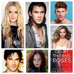 A Court of Thorns and Roses- dream character cast: Gabriella Wilde as Feyre, Chris Hemsworth as Tamlin, Ken Bek as Lucien, Emily VanCamp as Nesta, Ian Somerhalder as Rhysand, Eva Green as Amarantha