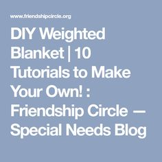 DIY Weighted Blanket   10 Tutorials to Make Your Own! : Friendship Circle — Special Needs Blog
