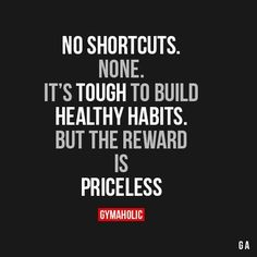 No Shortcuts. None.It's tough to build healthy habits. But the reward is priceless!
