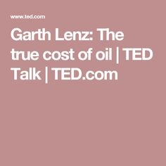 Garth Lenz: The true cost of oil | TED Talk | TED.com
