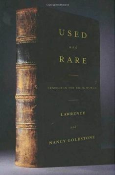 Used and Rare: Travels in the Book World. By Lawrence and Nancy Goldstone. I love this book! Possibly my number one favorite book about books.