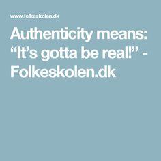 "Authenticity means: ""It's gotta be real!"" - Folkeskolen.dk"
