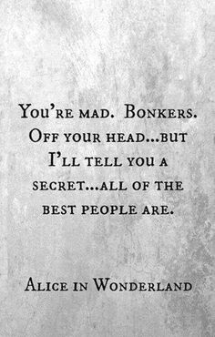 My favourite Alice In Wonderland quotation.