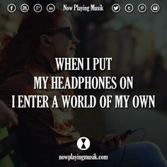 When I put my headphones on, I enter a world of my own.  #music #quotes #quote #headphones #edmfamily #trancefamily