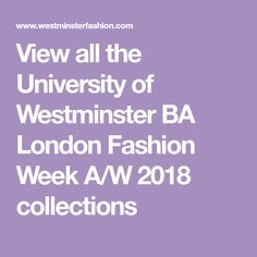 View all the University of Westminster BA London Fashion Week A/W 2018 collections