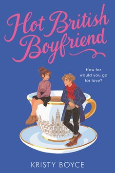 Hot British Boyfriend by Kristy Boyce