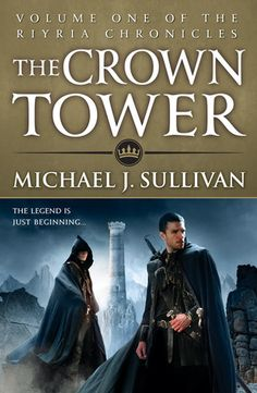 The Crown Tower by Michael J. Sullivan Series: The Riyria Chronicles #1