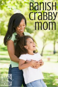 Banish Crabby Mom from your - and your kids' - lives for good!