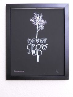 PRINT- Never Grow Up quote hand pulled screenprint. $19.00, via Etsy.